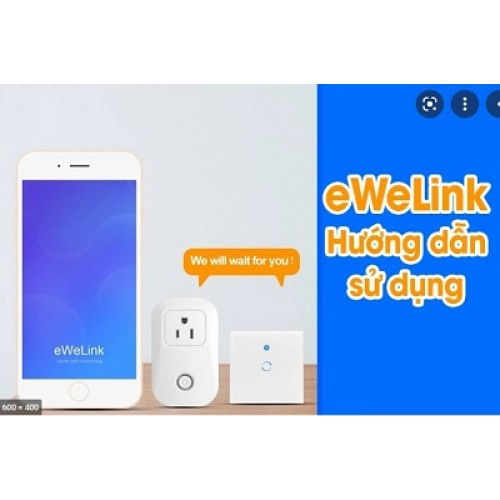 Hướng dẫn cài đặt và sử dụng app Ewelink trên điện thoại Android, IOS